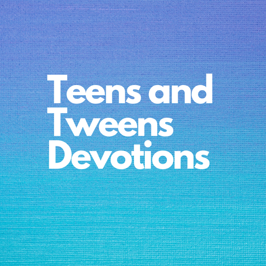 Teens and Tweens Devotions