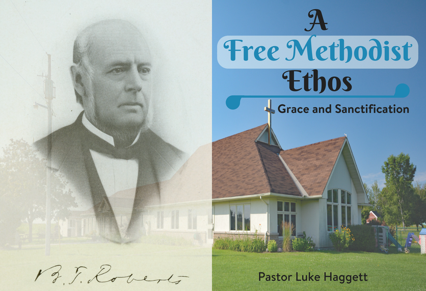 A Free Methodist Ethos – Grace & Sanctification – Pastor Luke