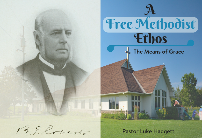 A Free Methodist Ethos – The Means of Grace – Pastor Luke